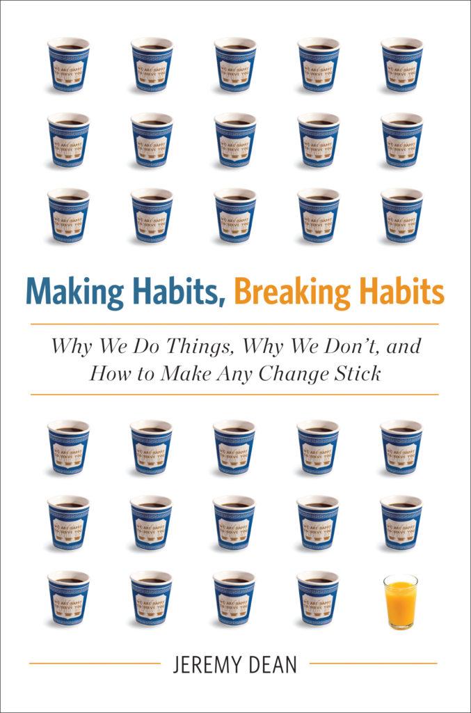 Making Habits Breaking Habits by Jeremy Dean